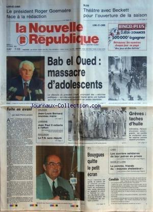 NOUVELLE REPUBLIQUE (LA) [No 13386] du 11/10/1988 - BAB EL OUED / MASSACRE D'ADOLESCENTS - DISCOURS DU PRESIDENT CHADLI - FUITE EN AVANT PAR LANSKIN - ORLEANS / JEAN-LOUIS BERNARD NOUVEAU MAIRE - LORRAINE / JEAN PAUL II EXHORTE A L'EFFORT - TF1 / BOUYGUES QUITTE LE PETIT ECRAN - LES OUVRIERS SOLIDAIRES DE LEUR PATRON EN PRISON - LES CONFLITS SOCIAUX - ROGER GOEMAERE FACE A LA REDACTION par Collectif