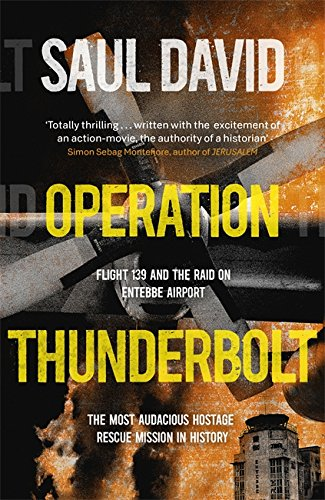 Operation Thunderbolt: Flight 139 and the Raid on Entebbe Airport, the 20th Century's Greatest Special Forces Mission