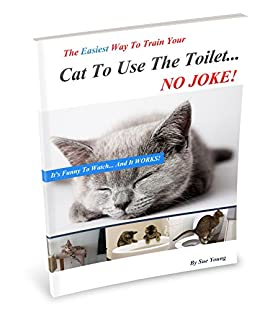 The Easiest Way To Train Your Cat How To Use The Toilet by [Young, Sue]
