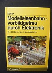Modelleisenbahn: vorbildgetreu durch Elektronik. Über 200 Schaltungen für den Modellbauer
