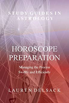 Study Guides in Astrology: Horoscope Preparation - Managing the Process Swiftly and Efficiently by [Delsack, Lauren]