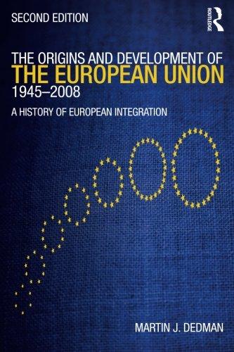 The Origins and Development of the European Union 1945-2008: A History of European Integration por Martin J. Dedman