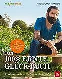 Das 100% Ernte-Glück-Buch: Praxis-Know-how für Gemüsebeet & Co. - Mit Videolinks im Buch (BLV)