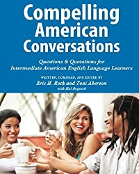 Compelling American Conversations: Questions & Quotations for Intermediate American English Language Learners by Eric H Roth (2012-06-10)