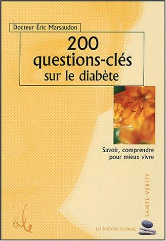 200 questions-clés sur le diabète : Savoir, comprendre pour mieux vivre