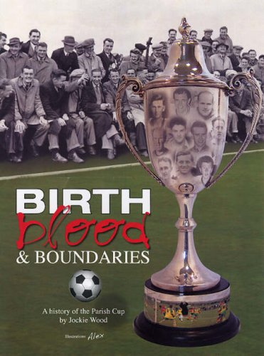 Birth, Blood and Boundaries: A History of the Parish Cup por Jockie Wood