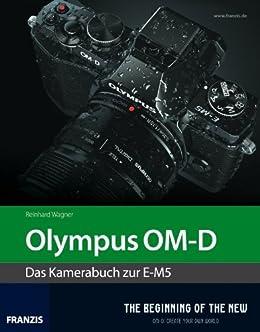 Olympus OM-D: Das Kamerabuch zur E-M5 von [Wagner, Reinhard]