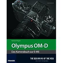 Olympus OM-D: Das Kamerabuch zur E-M5