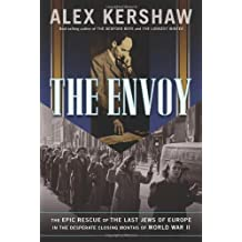 Envoy: The Epic Rescue of the Last Jews of Europe in the Desperate Closing Months of World War II