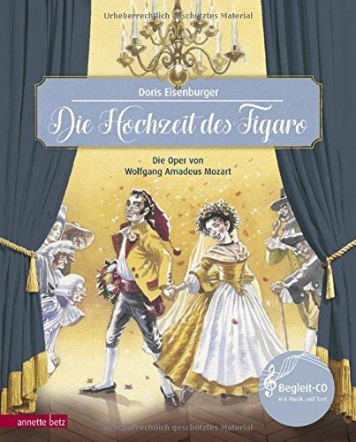 Die Hochzeit des Figaro: Die Oper von Wolfgang Amadeus Mozart (Musikalisches Bilderbuch mit CD)