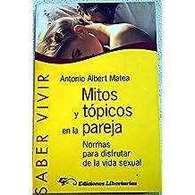Mitos y tópicos en la pareja: Normas para disfrutar de la vida sexual (Saber Vivir)
