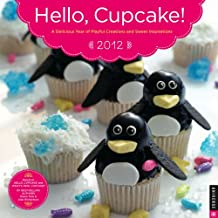Hello, Cupcake! A Delicous Year of Playful Creations and Sweet Inspirations: 2012 Wall Calendar