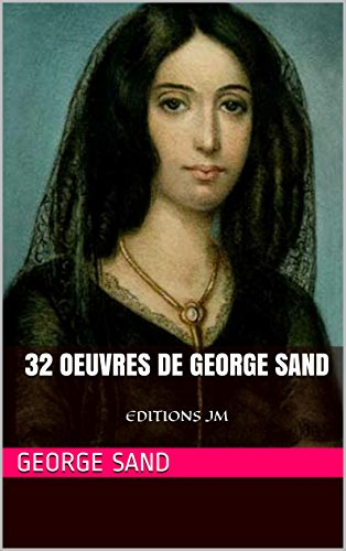 32 Oeuvres de George Sand: EDITIONS JM (French Edition)