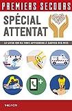 Premiers secours spécial attentat - Le livre qui va vous apprendre à sauver des vies