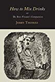 How to Mix Drinks: Or, The Bon-Vivant's Companion-1862 Illustrated Edition by Jerry Thomas (13-Feb-2013) Paperback