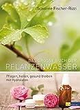 Das große Buch der Pflanzenwässer: Pflegen, heilen, gesund bleiben mit Hydrolaten