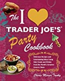 [( The I Love Trader Joe's Party Cookbook: Delicious Recipes and Entertaining Ideas Using Only Foods and Drinks from the World's Greatest Grocery Store - By Twohy, Cherie Mercer ( Author ) Paperback Nov - 2010)] Paperback
