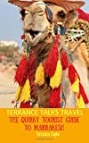 TERRANCE TALKS TRAVEL: The Quirky Tourist Guide to Marrakesh (Morocco): Volume 17