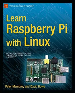 Learn Raspberry Pi with Linux (Technology in Action) by [Membrey, Peter, Hows, David]