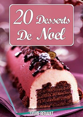 20 Desserts De Noël : Recettes Simples et Faciles à Réaliser Pour les Fêtes de Fin d'Année par Sylvie Renault