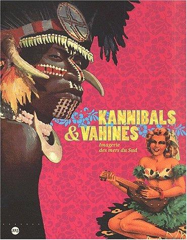 Kannibals et vahinés - Imagerie des mers du Sud par Collectif