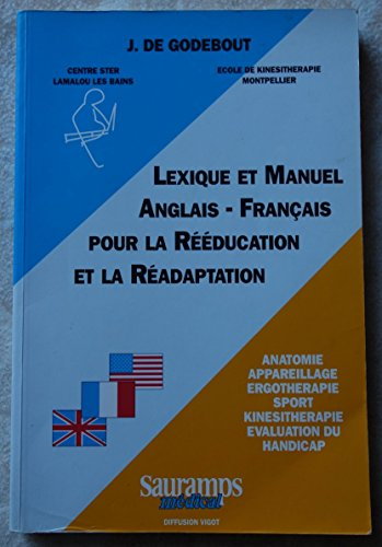 Lexique et manuel Anglais-Français pour la Rééducation et la Réadaptation par J de Godebout