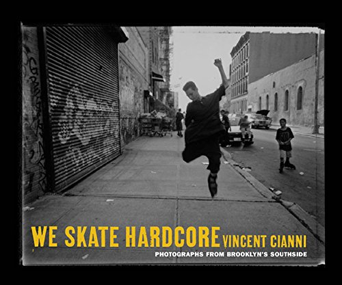 We Skate Hardcore: Photographs from Brooklyn's Southside por Vincent Cianni