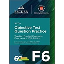 ACCA Approved - F6 Taxation (UK) - Finance Act 2016 (June 2017 to March 2018 Exams): Objective Test Question Practice Booklet
