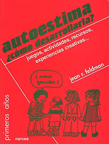 Autoestima ¿cómo desarrollarla?: Juegos, actividades, recursos, experiencias creativas... (Primeros Años) por Jean R. Feldman