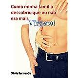 Como minha Família descobriu que eu não era mais virgem: Noites Pervas (Portuguese Edition)