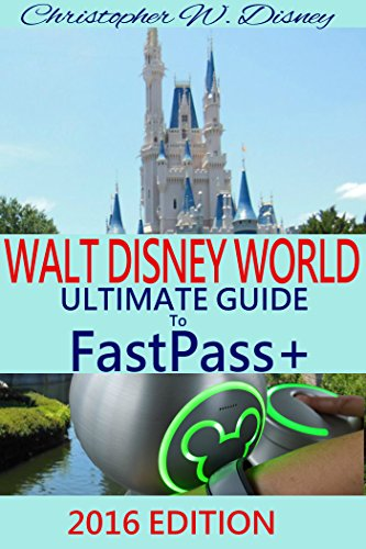 WALT DISNEY WORLD ULTIMATE GUIDE TO FASTPASS+ 2016: (A Comprehensive Travel and Planning Guide For Your Disney Vacation) (English - Guide Disney Planning