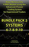 Make Money in the Forex Market using this Advanced, Proven Trading System for Experienced Traders: BUNDLE PACK 2: Includes SYSTEMS 6-7-8-9-10 (English Edition)