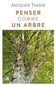 Penser comme un arbre par Jacques Tassin