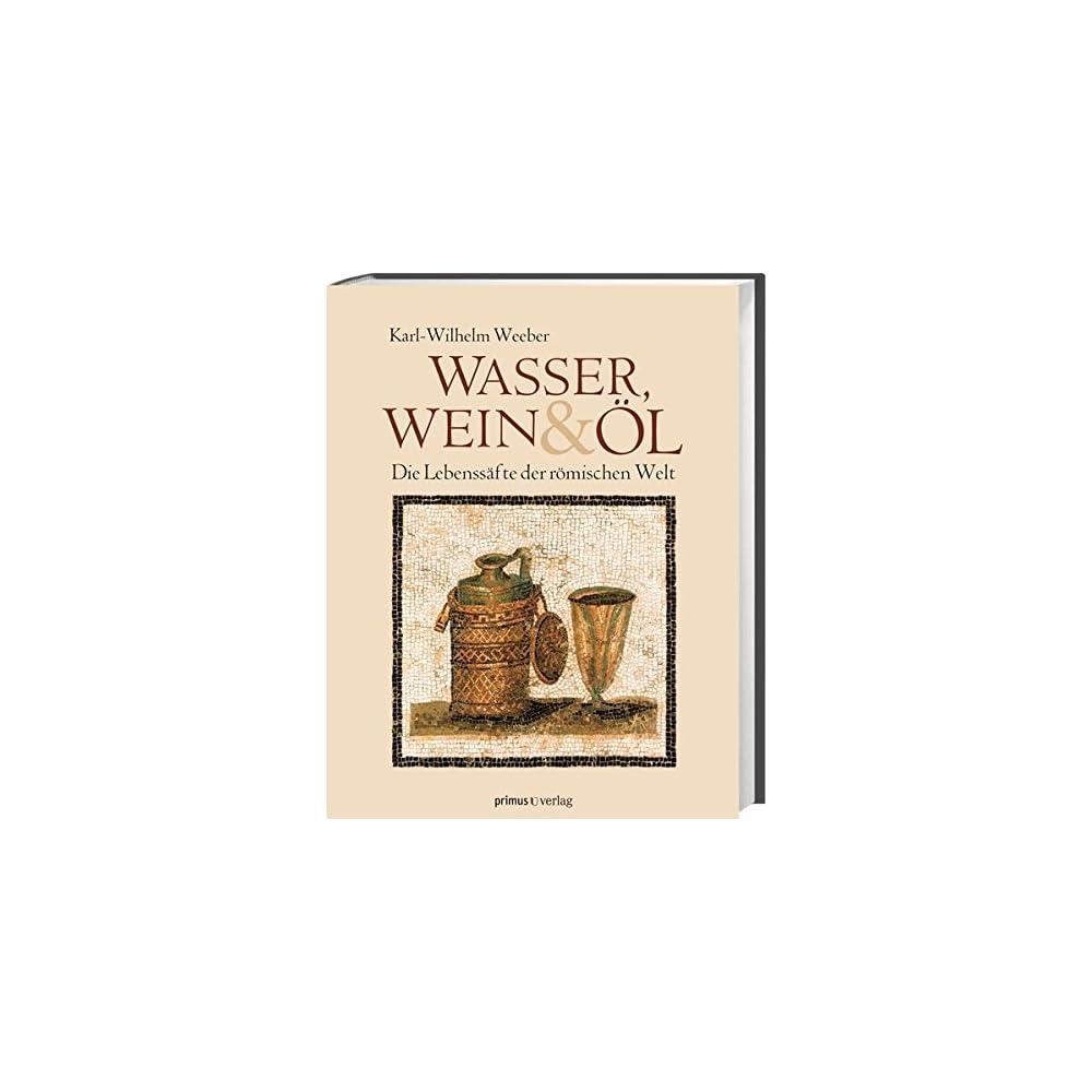 Wasser Wein Und L Die Lebenssfte Der Rmischen Welt