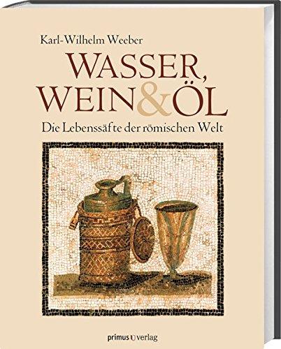 Und öl Wasser (Wasser, Wein und Öl: Die Lebenssäfte der römischen Welt)