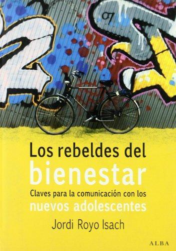 Descargar Libro Los rebeldes del bienestar: Claves para la comunicación con los nuevos adolescentes (Otras publicaciones) de Jordi Royo i Isach