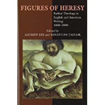 Figures of Heresy (HB @ PB Price): Radical Theology in English and American Writing, 1800-2000