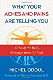 What Your Aches and Pains Are Telling You: Cries of the Body, Messages from the Soul