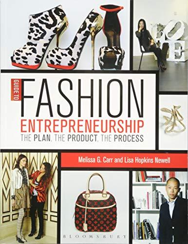 Guide to Fashion Entrepreneurship: The Plan, the Product, the Process (Guide To Fashion Entrepreneurship)