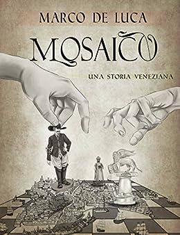 Mosaico: una storia veneziana di [De Luca, Marco]