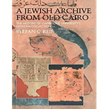 A Jewish Archive from Old Cairo: The History of Cambridge University's Genizah Collection (Culture and Civilization in the Middle East)