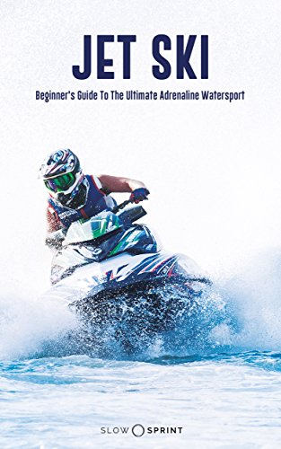 JET SKI: Beginner's Guide To The Ultimate Adrenaline Watersport (English Edition) -