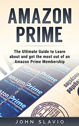 Amazon Prime: The Ultimate Guide to Learn about and get the most...