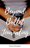 Beyond Bullet Journaling: The Art of the Creative and Productive Journal (Ideas and Inspirations Book 1)