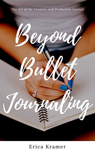 Beyond Bullet Journaling: The Art of the Creative and Productive Journal (Ideas and Inspirations Book 1) (English Edition)