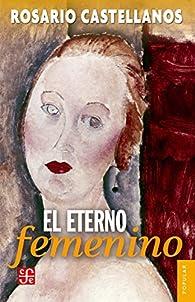 El eterno femenino par Rosario Castellanos