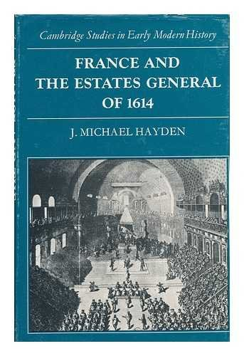 France and the Estates General of 1614 (Cambridge Studies in Early Modern History) por J. Michael Hayden