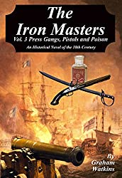 The Iron Masters Vol. 3 Press Gangs, Pistols and Poison: An Historical Novel of the 18th Century