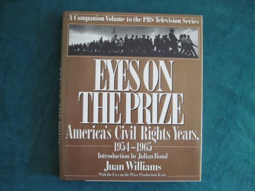 Eyes on the Prize: America's Civil Rights Years 1954-1965: A Companion Volume to the PBS Television Series by Juan Williams (1987-01-01)