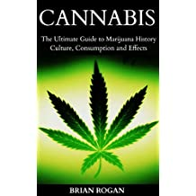 Cannabis: The Ultimate Guide to Marijuana History,Culture, Strains, Consumption and Effects (Cannabis,Weed and Marijuana Growing Book 1) (English Edition)